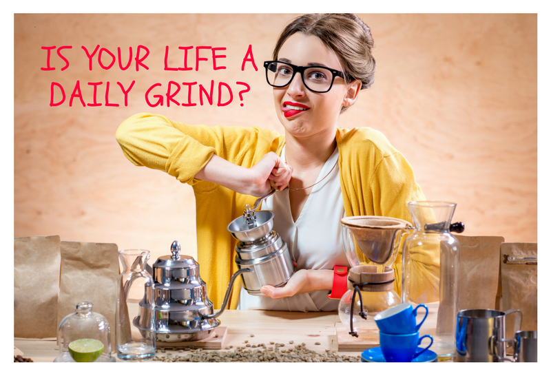 Is your life a daily grind_.png
