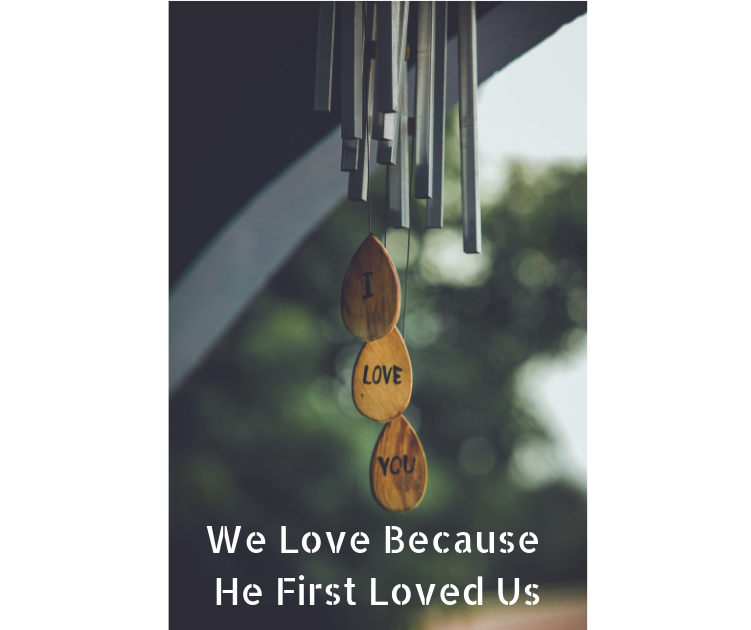 We Love Because He First Loved Us.png