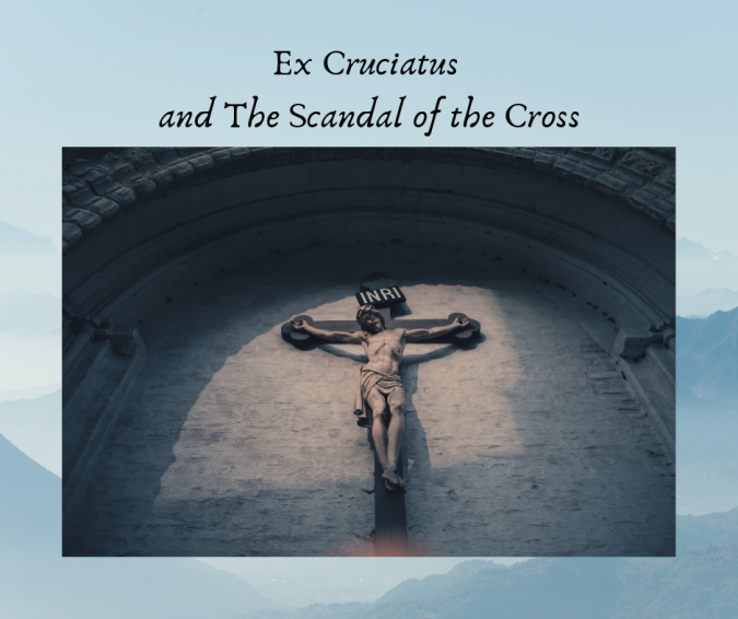 Ex Cruciatus and The Scandal of the Cross.png
