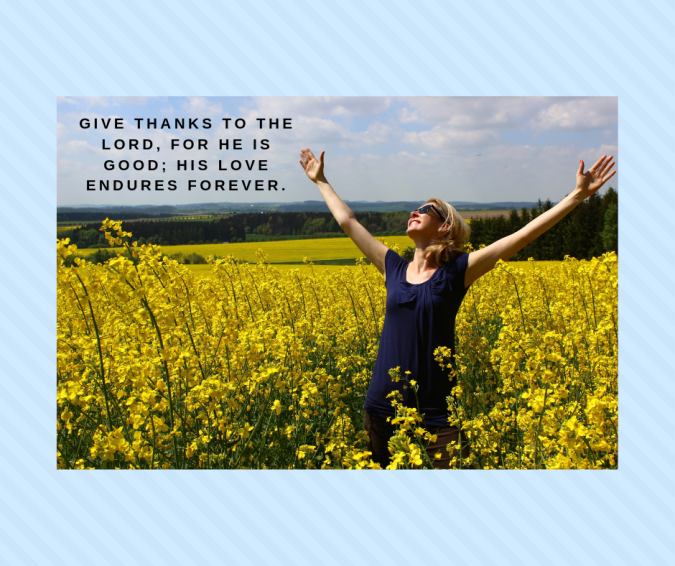 Give thanks to the Lord, for he is good; his love endures forever..png