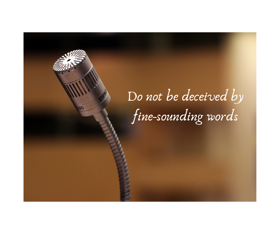 Do not be deceived by fine-sounding words.png